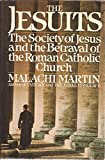 The Jesuits: The Society of Jesus and the Betrayal of the Roman Catholic Church (0671545051) by Martin, Malachi