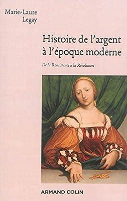 Histoire de l'argent à l'époque moderne - De la Renaissance à la Révolution de Marie-Laure Legay