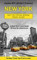New York: By Locals - A New York Travel Guide Written By A NewYorker.: The Best Travel Tips About Where to Go and What to See in New York (New York, New ... Manhattan, Travel Guide) (English Edition)
