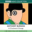 A Clockwork Orange [Dramatisation] Radio/TV Program by Anthony Burgess Narrated by Jason Hughes, Jack Davenport