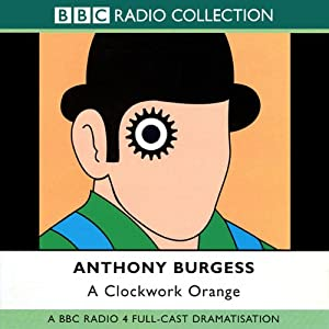 A Clockwork Orange [Dramatisation] | [Anthony Burgess]