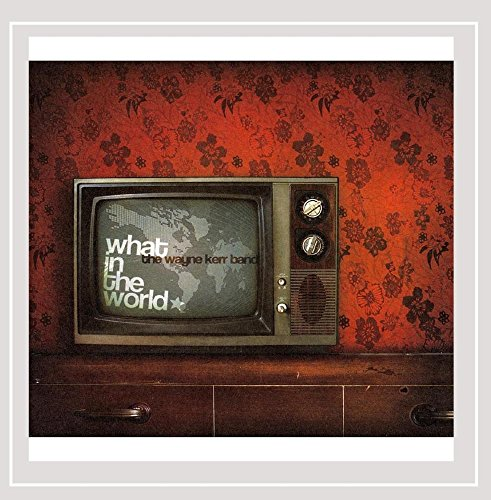 Wayne Kerr Band - What in the World