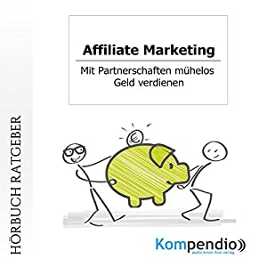 Affiliate-Marketing: Mit Partnerschaften mühelos Geld verdienen Hörbuch