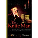 The Knife Man: Blood, Body Snatching, and the Birth of Modern Surgery ~ Wendy Moore