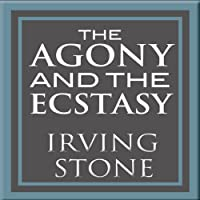The Agony and the Ecstasy: A Biographical Novel of Michelangelo (       UNABRIDGED) by Irving Stone Narrated by Arthur Morey