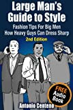 Large Man's Guide to Style: Fashion Tips for Big Men - How Heavy Guys Can Dress Sharp