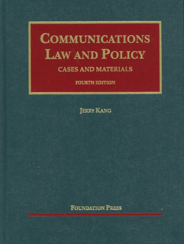 Kang's Communications Law and Policy, 4th (University...