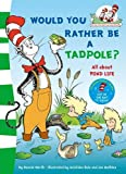 Dr Seuss Would you rather be a tadpole? (The Cat in the Hat's Learning Library)
