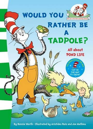 Would you rather be a tadpole? (The Cat in the Hat's Learning Library)