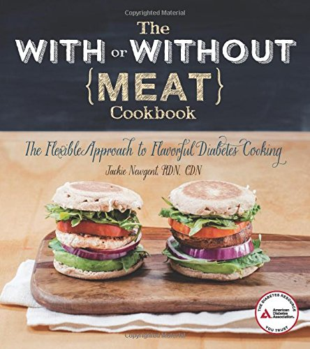 The With or Without Meat Cookbook: The Flexible Approach to