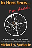 In Hero Years.... I'm Dead: A Superhero Noir Novel