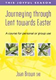 This Joyful Season: Journeying Through Lent Towards Easter - A Course for Personal or Group Use (1840039884) by Brown, Joan