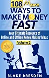 108 More Ways to Make Money Fast: Your Ultimate Resource of Online and Offline Money Making Ideas - Volume 2