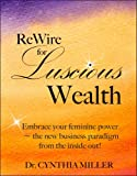img - for ReWire For Luscious Wealth: Embrace your feminine power - The new business paradigm from the inside out! book / textbook / text book