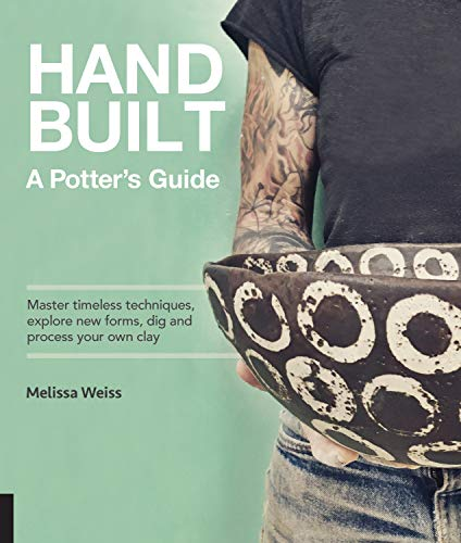 Handbuilt, A Potters Guide Master timeless techniques, explore new forms, dig and process your own clay--for functional pottery without the wheel [Weiss, Melissa] (Tapa Dura)