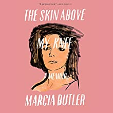 The Skin Above My Knee Audiobook by Marcia Butler Narrated by Marcia Butler