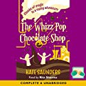 The Whizz Pop Chocolate Shop (       UNABRIDGED) by Kate Saunders Narrated by Rita Sharma