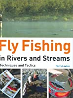 Fly Fishing in Rivers and Streams: Techniques and Tactics