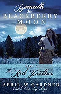 Beneath The Blackberry Moon Part 1: The Red Feather by April W Gardner ebook deal