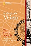 styleguide Wien: eat, shop, love it (National Geographic Styleguide, Band 439)