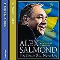 The Dream Shall Never Die Audiobook by Alex Salmond Narrated by Alex Salmond