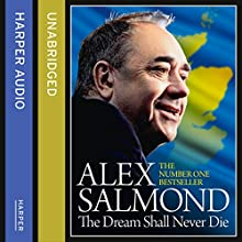 The Dream Shall Never Die (       UNABRIDGED) by Alex Salmond Narrated by Alex Salmond
