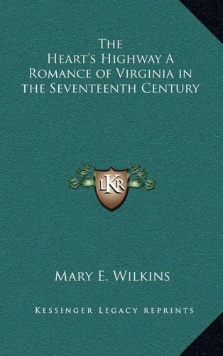The Heart's Highway a Romance of Virginia in the Seventeenth Century