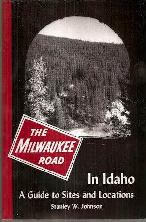 The Milwaukee Road in Idaho: A Guide to Sites and Locations