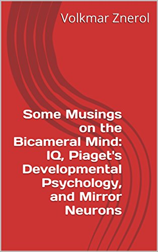 some-musings-on-the-bicameral-mind-iq-piagets-developmental-psychology-and-mirror-neurons