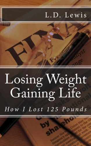 Losing Weight Gaining Life: How I Lost 125 Pounds