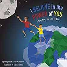 I Believe in the Power of You: Affirmation for Kids by Kids  by Langston Aizenstros, Aaron Aizenstros Narrated by Langston Aizenstros, Aaron Aizenstros