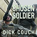 Chosen Soldier: The Making of a Special Forces Warrior Audiobook by Dick Couch Narrated by Kevin Foley