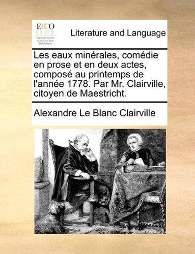 Les eaux minérales, comédie en prose et en deux actes, composé au printemps de l'année 1778. Par Mr. Clairville, citoyen de Maestricht.
