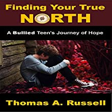 Finding Your True North: A Bullied Teen's Journey of Hope (       UNABRIDGED) by Thomas A. Russell Narrated by Ray Cole