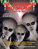 The Astounding UFO Secrets Of James W. Moseley: Includes The Full Text Of UFO Crash Secrets At Wright Patterson Air Force Base