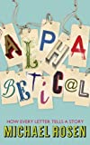 Alphabetical: How Every Letter Tells a Story (1848548869) by Rosen, Michael