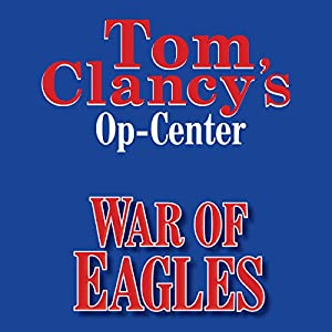 War of Eagles: Tom Clancy's Op-Center #12 | [Tom Clancy, Steve Pieczenik, Jeff Rovin]