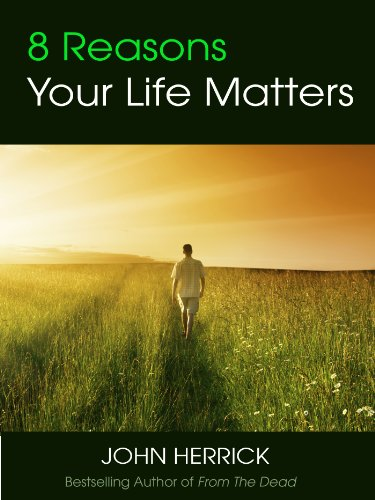8 Reasons Your Life Matters by John Herrick ebook deal