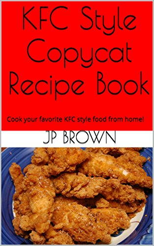 kfc-style-copycat-recipe-book-cook-your-favorite-kfc-style-food-from-home-english-edition
