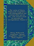 The works of Henry Wadsworth Longfellow : with bibliographical and critical notes and his life, with extracts from his journals and correspondence Volume 6