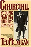 Churchill: Young Man in a Hurry, 1874-1915 (0671253042) by Morgan, Ted
