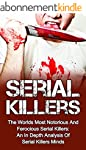 Serial Killers: The Worlds Most Notor...