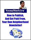 YoungStart.Org: How To Publish, and Get Paid From, Your Own Neighborhood Newsletter