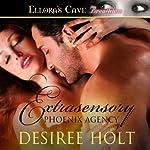 Extrasensory: Phoenix Agency, Book 2 | Desiree Holt