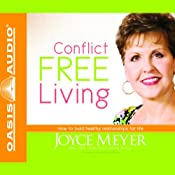 Conflict Free Living: How to Build Healthy Relationships for Life | [Joyce Meyer]