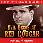 Evil Deeds at Red Cougar (Annotated): Robert Ervin Howard Collection, Book 4 | Robert Ervin Howard, Raging Bull Publishing