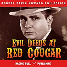Evil Deeds at Red Cougar (Annotated): Robert Ervin Howard Collection, Book 4 Audiobook by Robert Ervin Howard,  Raging Bull Publishing Narrated by Michael Stuhre
