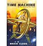 Build Your Own Time Machine: The Real Science of Time Travel (0715642901) by Clegg, Brian