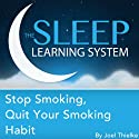 Stop Smoking, Quit Your Smoking Habit with Hypnosis, Meditation, and Affirmations: The Sleep Learning System  by Joel Thielke Narrated by Joel Thielke
