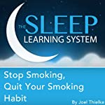 Stop Smoking, Quit Your Smoking Habit with Hypnosis, Meditation, and Affirmations: The Sleep Learning System | Joel Thielke